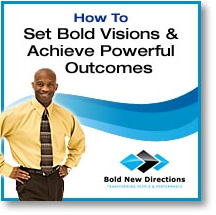 Set Bold Visions & Achieve Powerful Outcomes